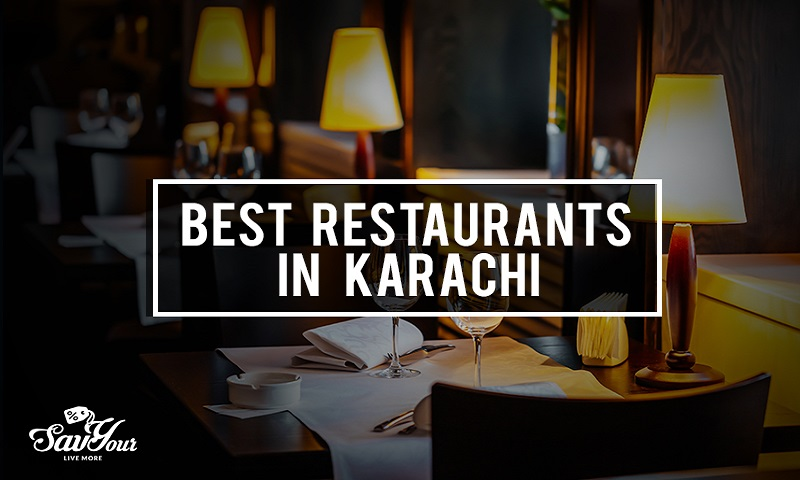 Best Restaurants in Karachi that serves nothing but excellence!